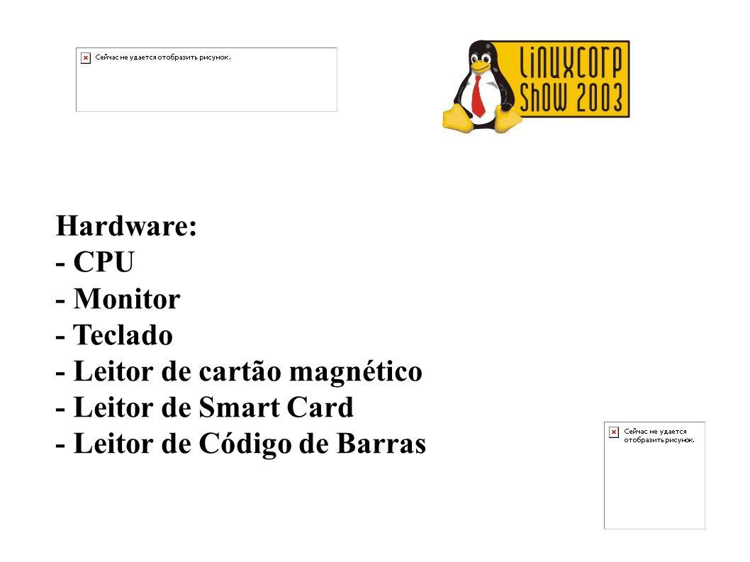 Hardware: - CPU - Monitor - Teclado - Leitor de cartão magnético - Leitor de Smart Card - Leitor de Código de Barras