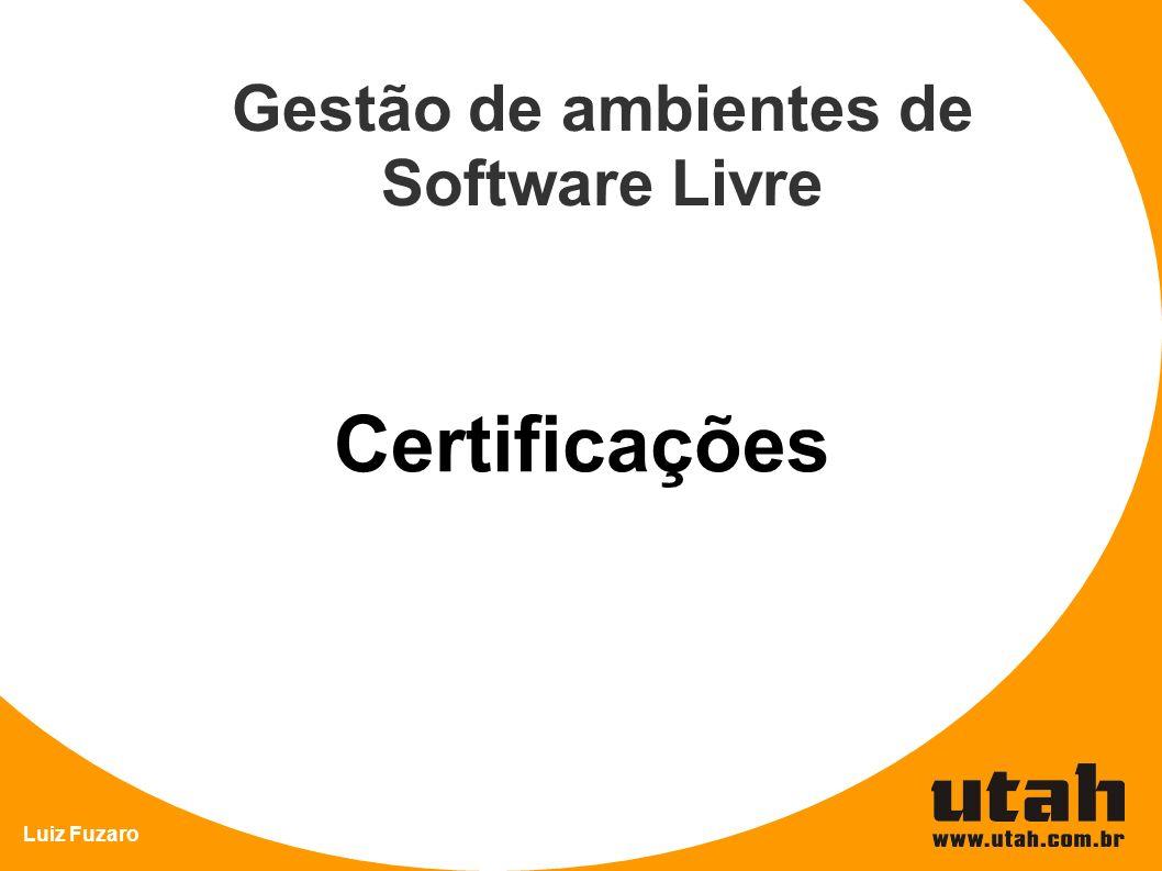 Luiz Fuzaro Gestão de ambientes de Software Livre Certificações