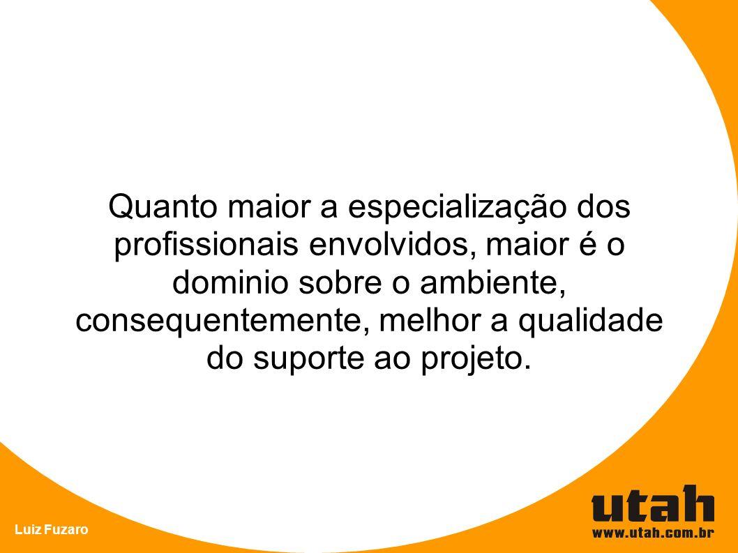 Luiz Fuzaro Quanto maior a especialização dos profissionais envolvidos, maior é o dominio sobre o ambiente, consequentemente, melhor a qualidade do su