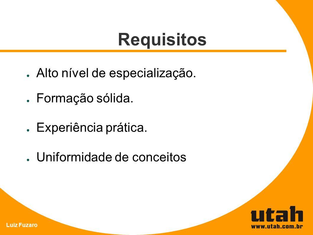 Luiz Fuzaro Requisitos Alto nível de especialização. Formação sólida. Experiência prática. Uniformidade de conceitos