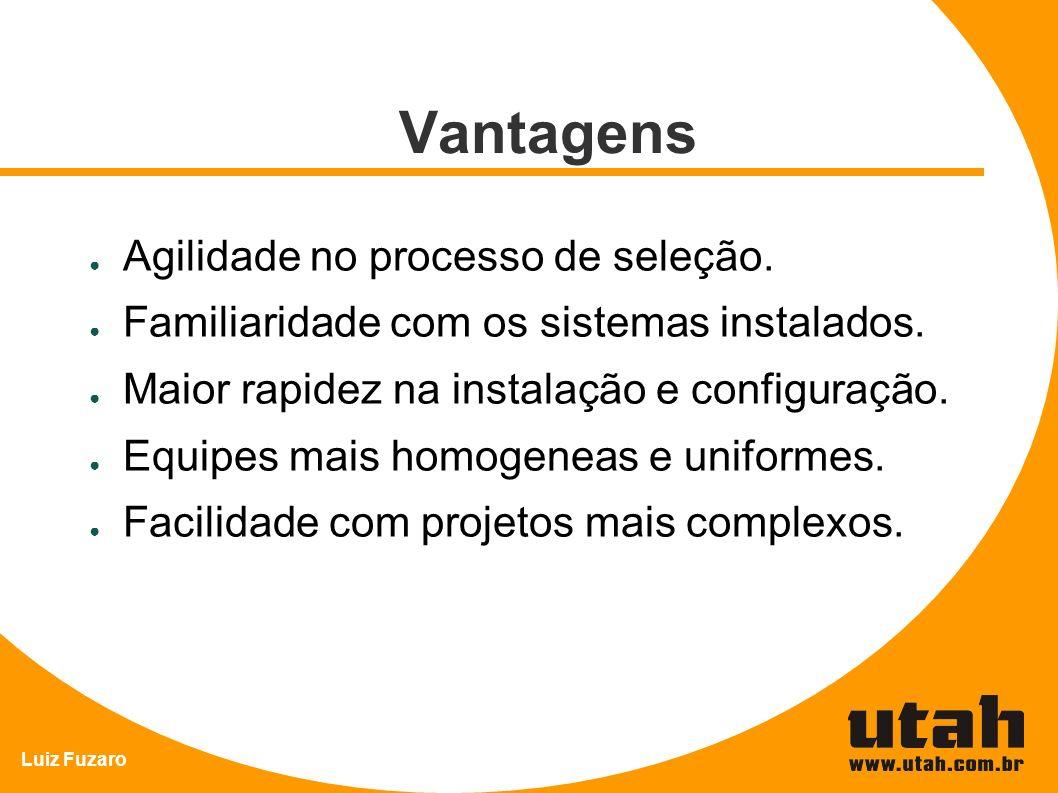 Luiz Fuzaro Vantagens Agilidade no processo de seleção. Familiaridade com os sistemas instalados. Maior rapidez na instalação e configuração. Equipes