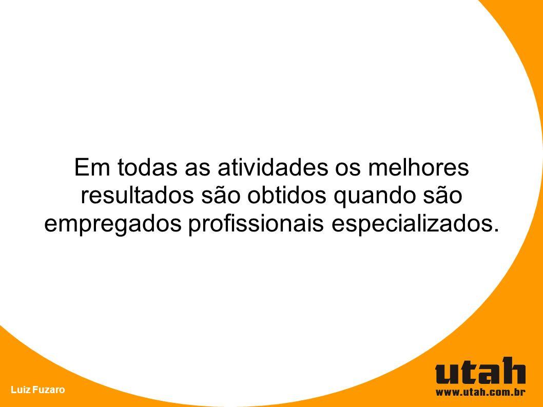 Luiz Fuzaro Em todas as atividades os melhores resultados são obtidos quando são empregados profissionais especializados.
