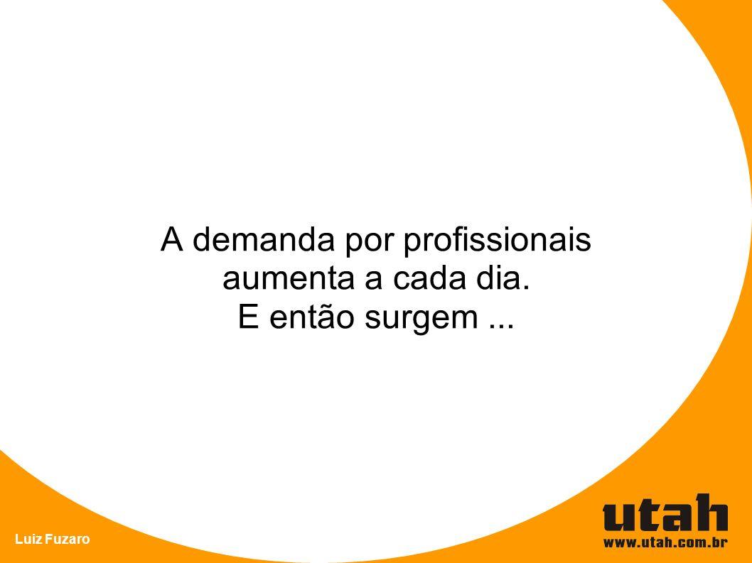 Luiz Fuzaro A demanda por profissionais aumenta a cada dia. E então surgem...
