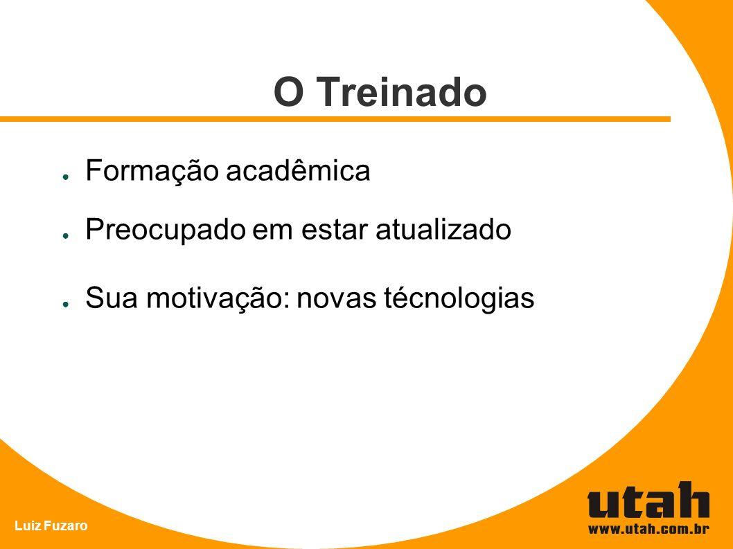 Luiz Fuzaro O Treinado Formação acadêmica Preocupado em estar atualizado Sua motivação: novas técnologias