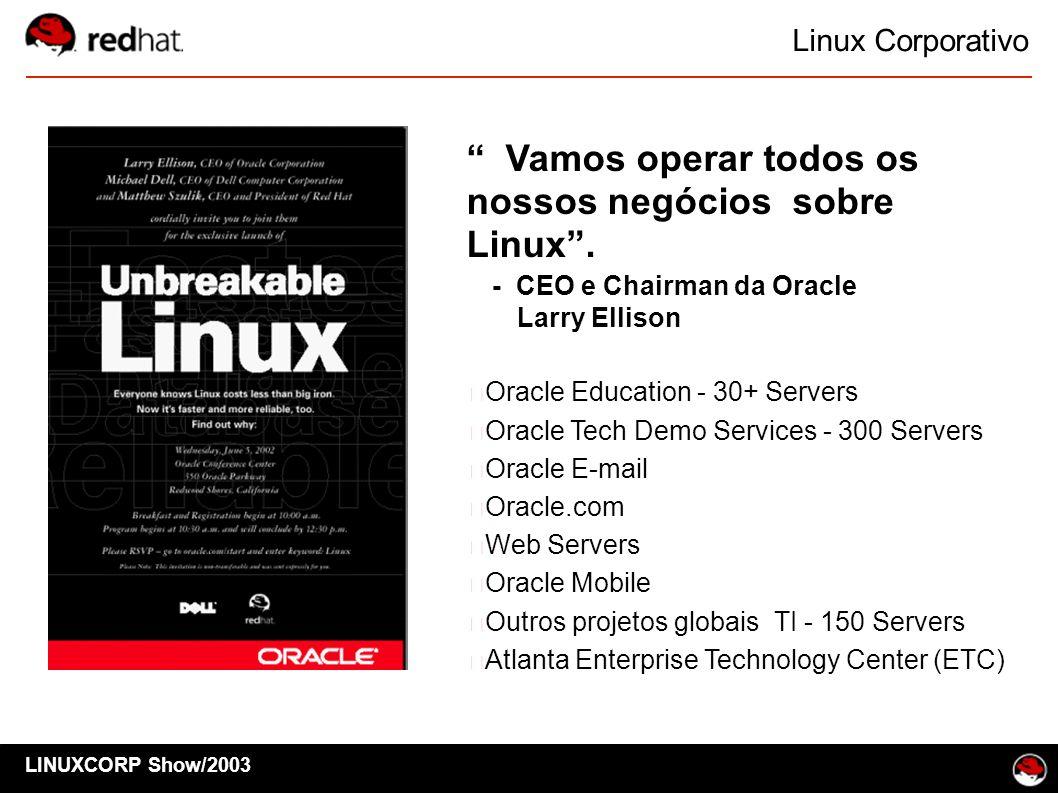 Linux Corporativo LINUXCORP Show/2003 Vamos operar todos os nossos negócios sobre Linux. - CEO e Chairman da Oracle Larry Ellison Oracle Education - 3