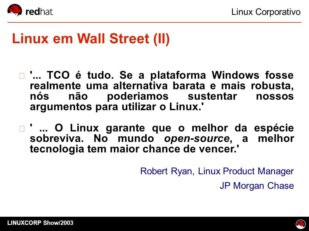 Linux em Wall Street (II) Linux Corporativo LINUXCORP Show/2003 '... TCO é tudo. Se a plataforma Windows fosse realmente uma alternativa barata e mais