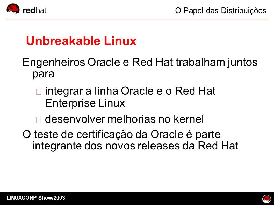 LINUXCORP Show/2003 O Papel das Distribuições Unbreakable Linux Engenheiros Oracle e Red Hat trabalham juntos para integrar a linha Oracle e o Red Hat