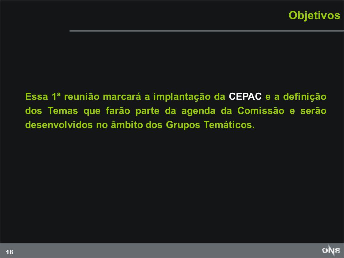 18 Objetivos Essa 1ª reunião marcará a implantação da CEPAC e a definição dos Temas que farão parte da agenda da Comissão e serão desenvolvidos no âmb