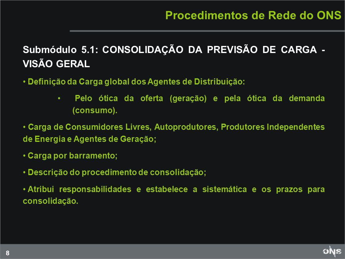 8 Procedimentos de Rede do ONS Submódulo 5.1: CONSOLIDAÇÃO DA PREVISÃO DE CARGA - VISÃO GERAL Definição da Carga global dos Agentes de Distribuição: P