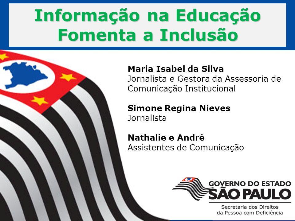 Informação na Educação Fomenta a Inclusão Maria Isabel da Silva Jornalista e Gestora da Assessoria de Comunicação Institucional Simone Regina Nieves J