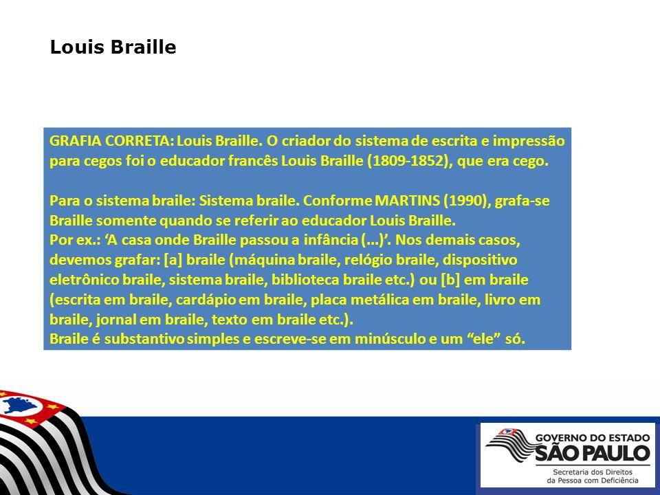 Louis Braille GRAFIA CORRETA: Louis Braille. O criador do sistema de escrita e impressão para cegos foi o educador francês Louis Braille (1809-1852),
