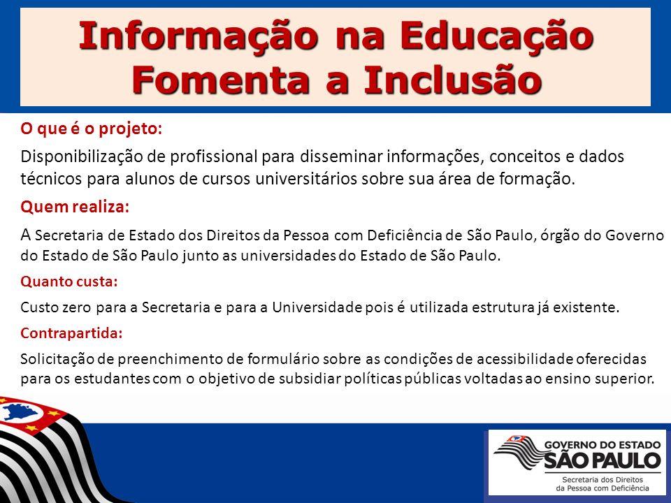 Informação na Educação Fomenta a Inclusão O que é o projeto: Disponibilização de profissional para disseminar informações, conceitos e dados técnicos
