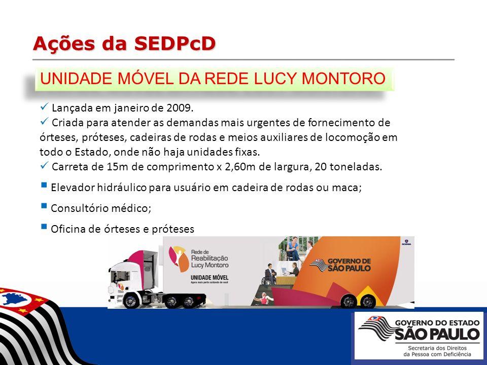 Ações da SEDPcD Lançada em janeiro de 2009. Criada para atender as demandas mais urgentes de fornecimento de órteses, próteses, cadeiras de rodas e me