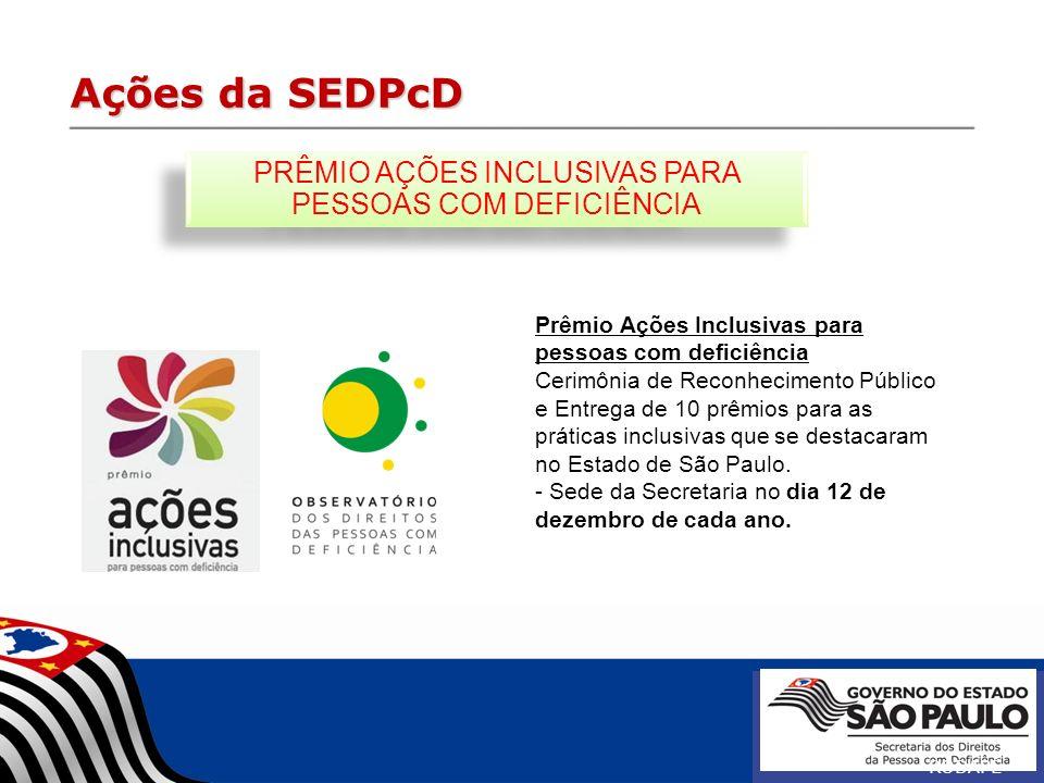 Ações da SEDPcD RODAPÉ Prêmio Ações Inclusivas para pessoas com deficiência Cerimônia de Reconhecimento Público e Entrega de 10 prêmios para as prátic