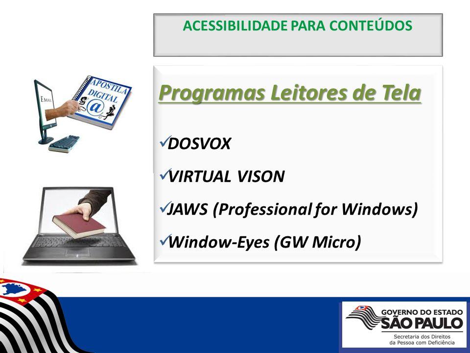 ACESSIBILIDADE PARA CONTEÚDOS Programas Leitores de Tela DOSVOX VIRTUAL VISON JAWS (Professional for Windows) Window-Eyes (GW Micro) Programas Leitore