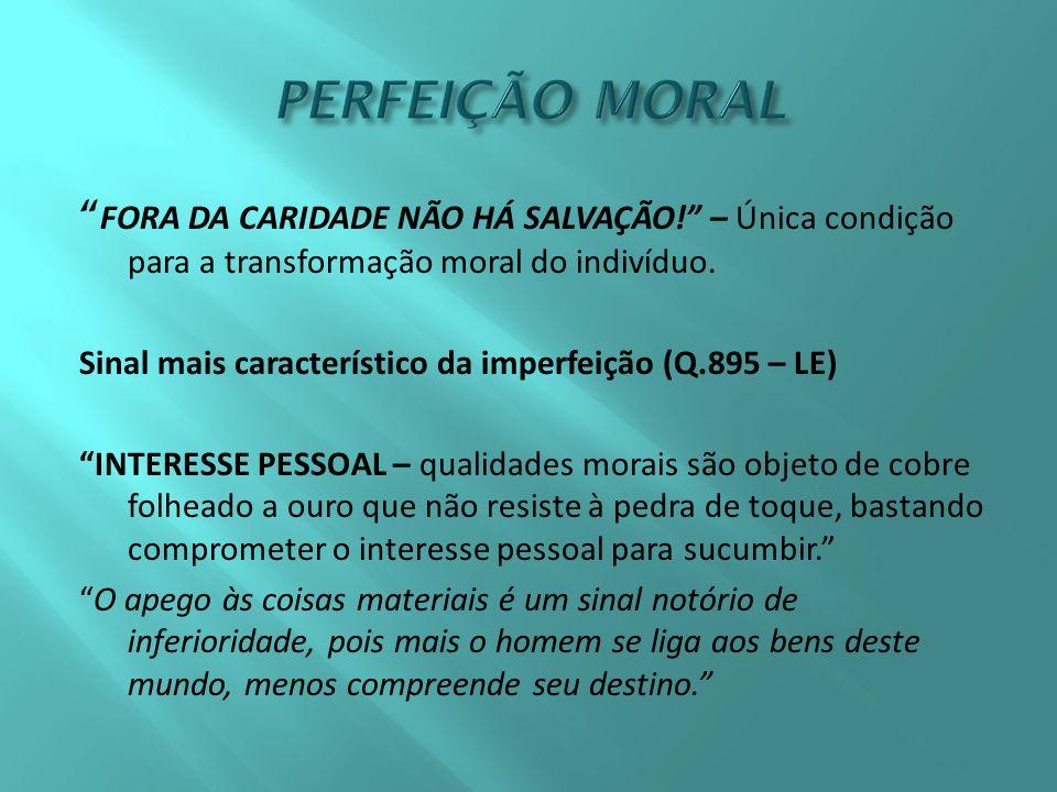 FORA DA CARIDADE NÃO HÁ SALVAÇÃO.– Única condição para a transformação moral do indivíduo.
