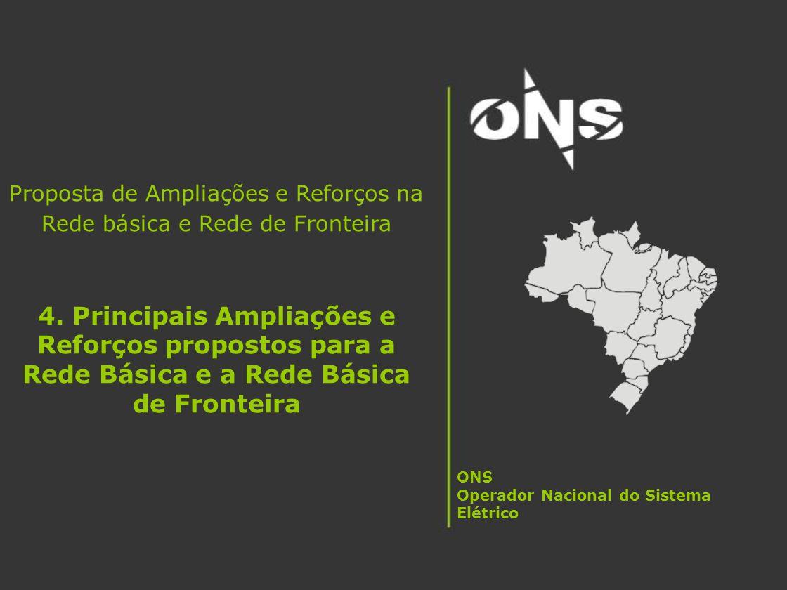Proposta de Ampliações e Reforços na Rede básica e Rede de Fronteira 4. Principais Ampliações e Reforços propostos para a Rede Básica e a Rede Básica