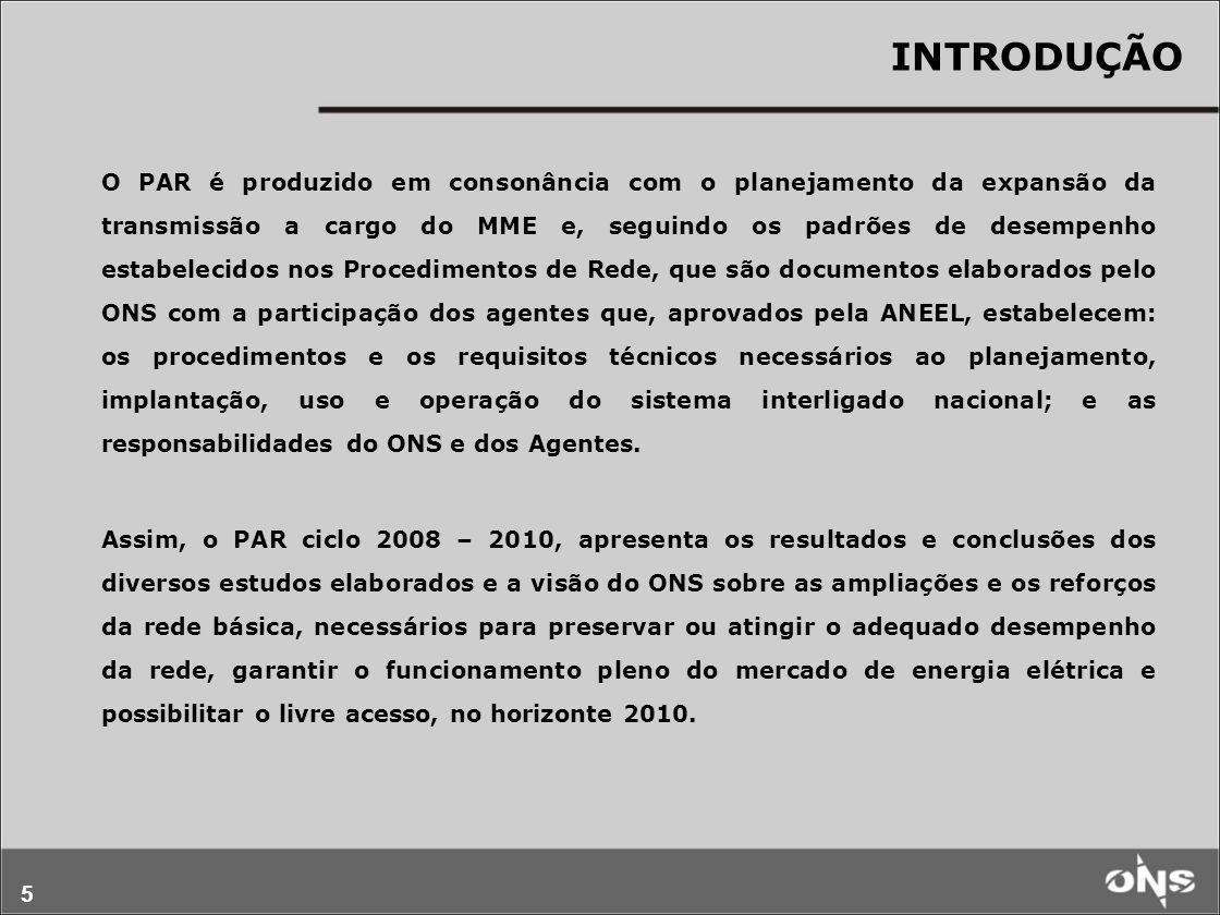 5 INTRODUÇÃO O PAR é produzido em consonância com o planejamento da expansão da transmissão a cargo do MME e, seguindo os padrões de desempenho estabe