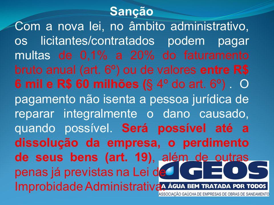 Sanção Com a nova lei, no âmbito administrativo, os licitantes/contratados podem pagar multas de 0,1% a 20% do faturamento bruto anual (art.