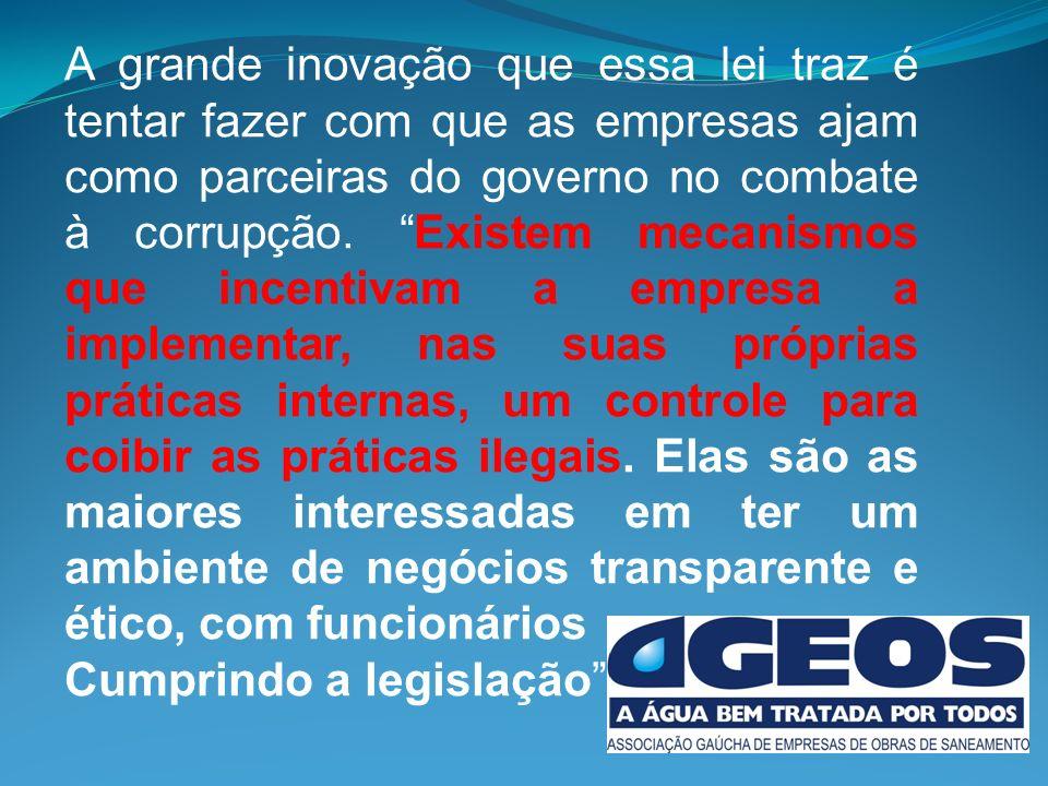 A grande inovação que essa lei traz é tentar fazer com que as empresas ajam como parceiras do governo no combate à corrupção.