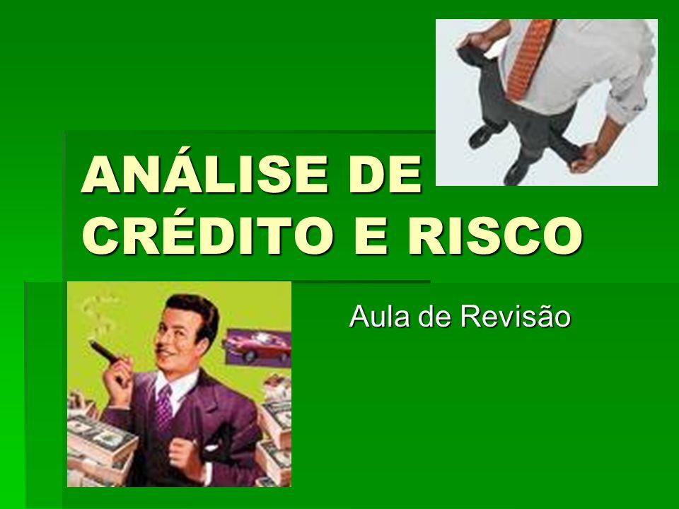 ANÁLISE DE CRÉDITO E RISCO Aula de Revisão