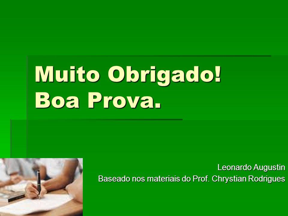 Muito Obrigado! Boa Prova. Leonardo Augustin Baseado nos materiais do Prof. Chrystian Rodrigues