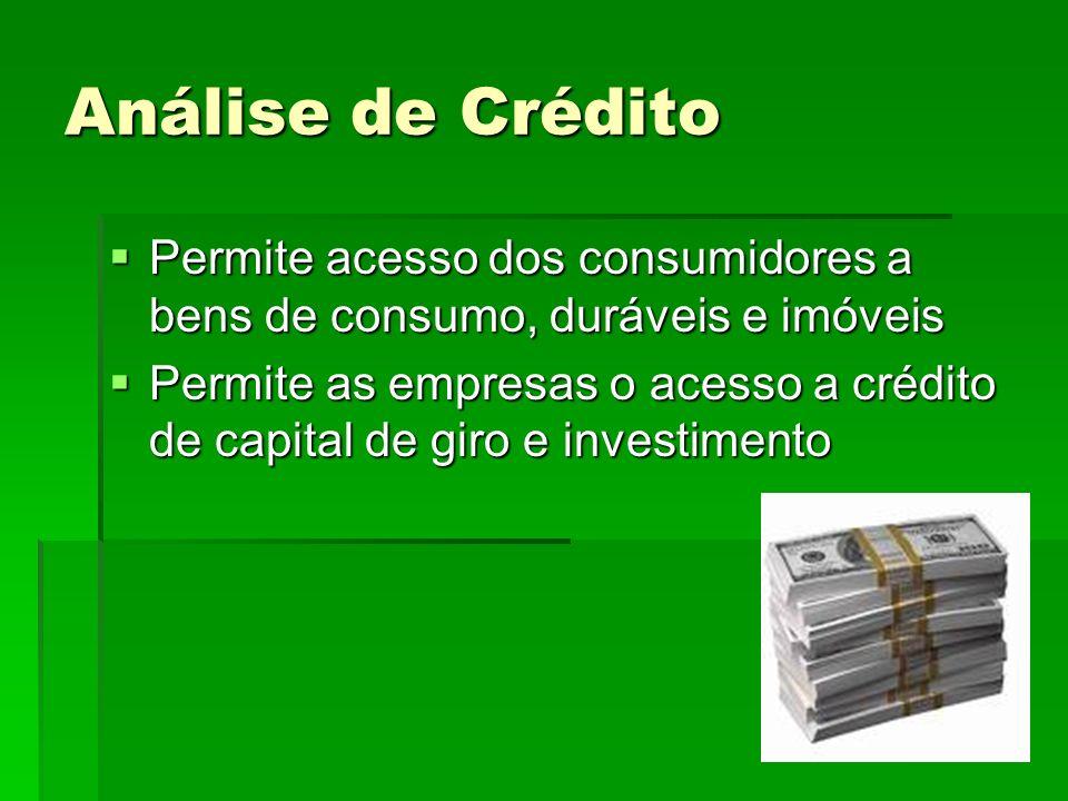 Análise de Crédito Permite acesso dos consumidores a bens de consumo, duráveis e imóveis Permite acesso dos consumidores a bens de consumo, duráveis e