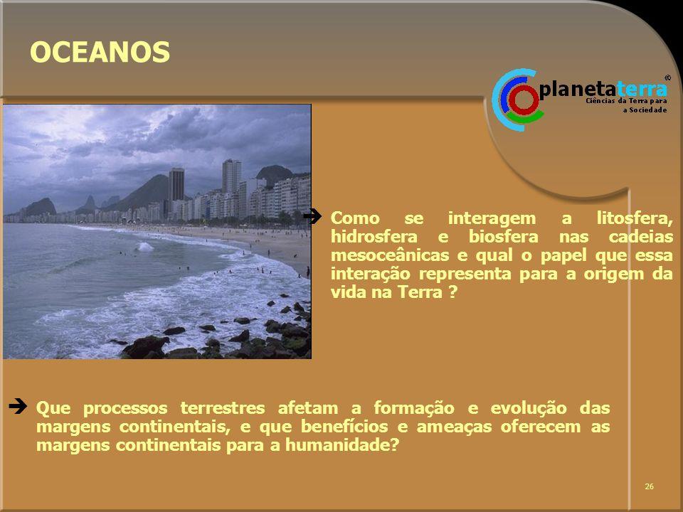 26 OCEANOS Que processos terrestres afetam a formação e evolução das margens continentais, e que benefícios e ameaças oferecem as margens continentais
