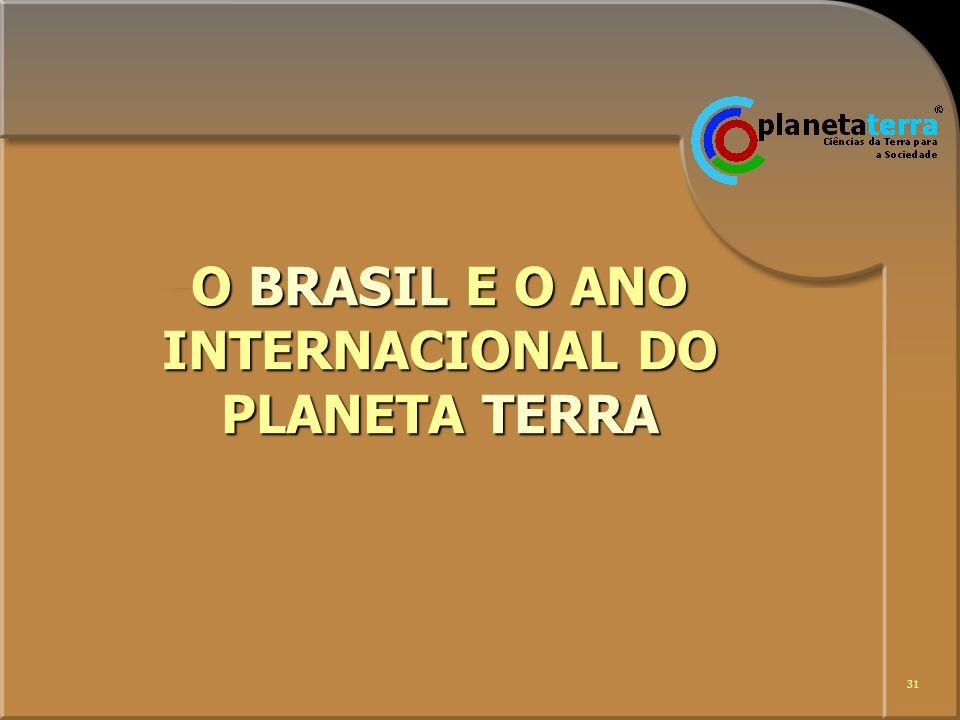 31 O BRASIL E O ANO INTERNACIONAL DO PLANETA TERRA