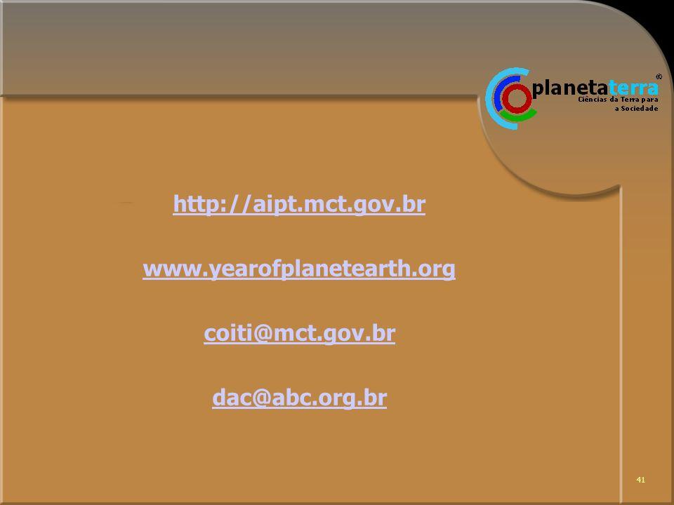 41 http://aipt.mct.gov.br www.yearofplanetearth.org coiti@mct.gov.br dac@abc.org.br