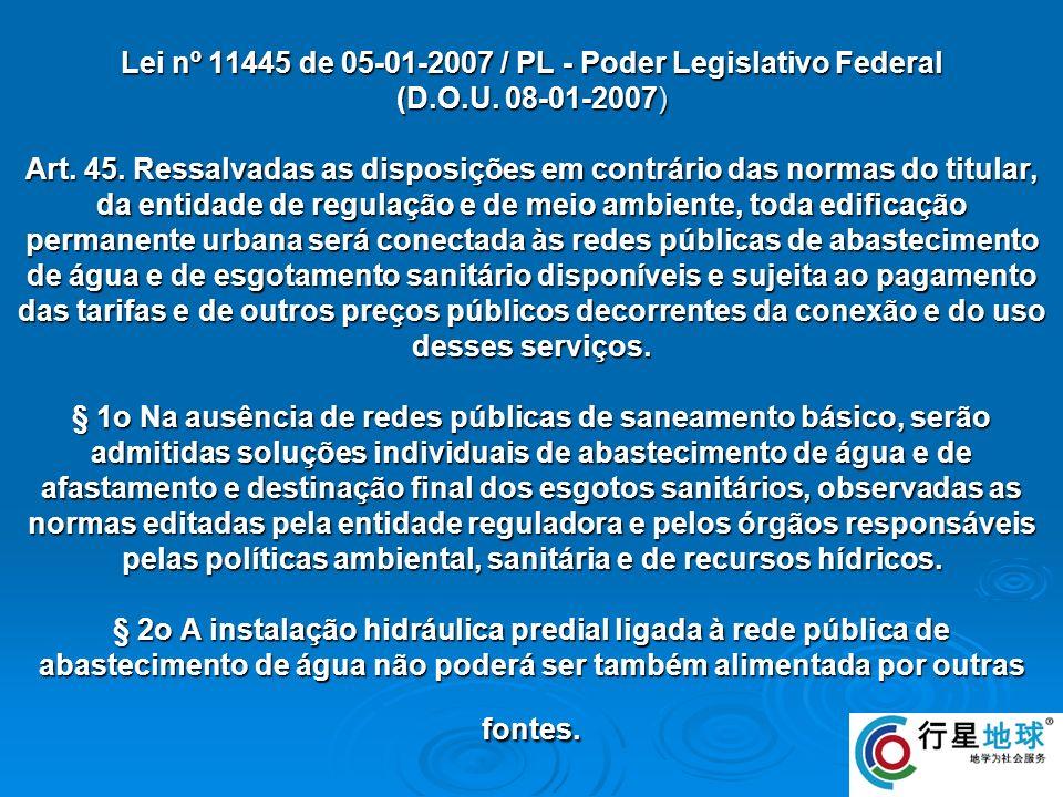 Lei nº 11445 de 05-01-2007 / PL - Poder Legislativo Federal (D.O.U. 08-01-2007) Art. 45. Ressalvadas as disposições em contrário das normas do titular