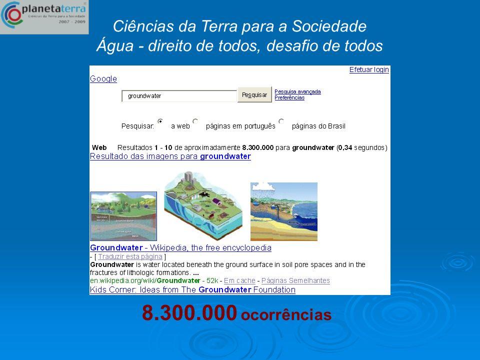 Ciências da Terra para a Sociedade Água - direito de todos, desafio de todos 8.300.000 ocorrências