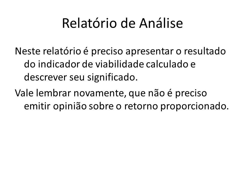 Relatório de Análise Neste relatório é preciso apresentar o resultado do indicador de viabilidade calculado e descrever seu significado. Vale lembrar