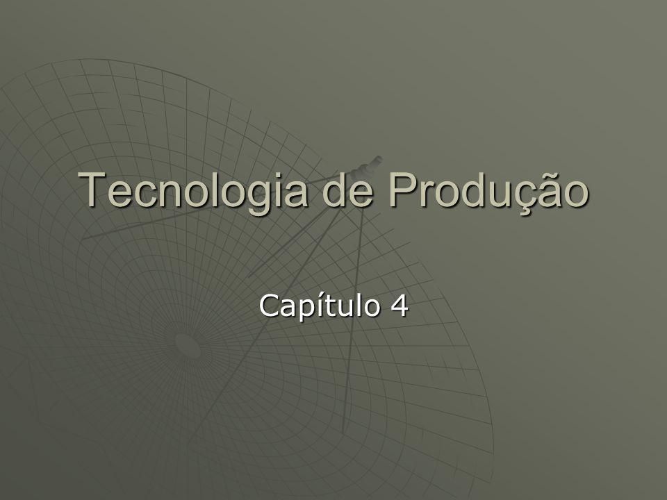 Tecnologia de Produção Capítulo 4