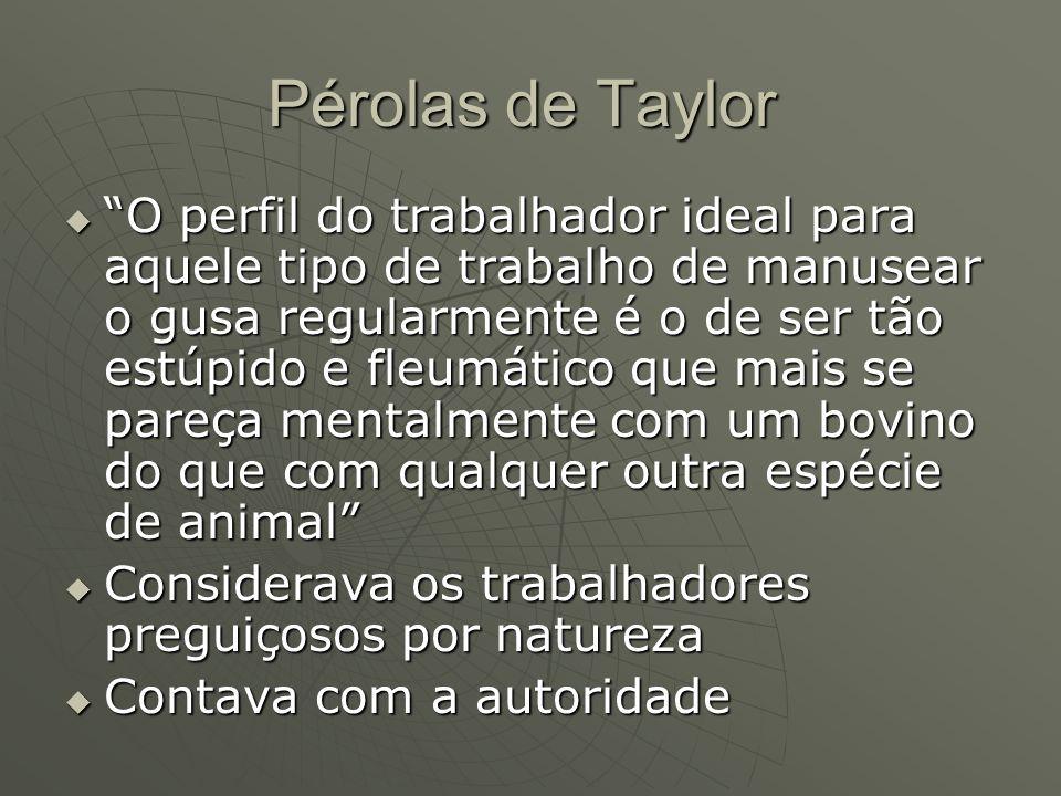 Pérolas de Taylor O perfil do trabalhador ideal para aquele tipo de trabalho de manusear o gusa regularmente é o de ser tão estúpido e fleumático que