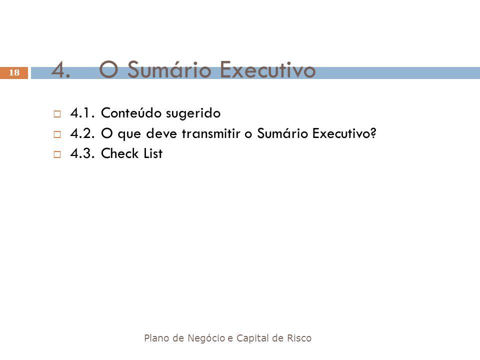 4.O Sumário Executivo Plano de Negócio e Capital de Risco 18 4.1.Conteúdo sugerido 4.2.O que deve transmitir o Sumário Executivo? 4.3.Check List