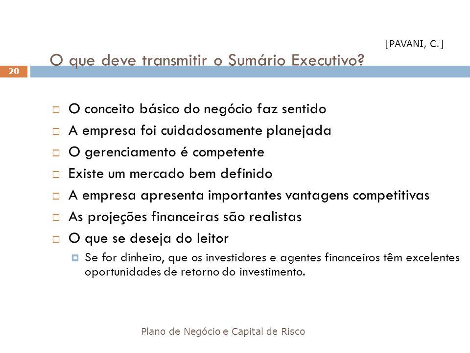 O que deve transmitir o Sumário Executivo? Plano de Negócio e Capital de Risco 20 O conceito básico do negócio faz sentido A empresa foi cuidadosament