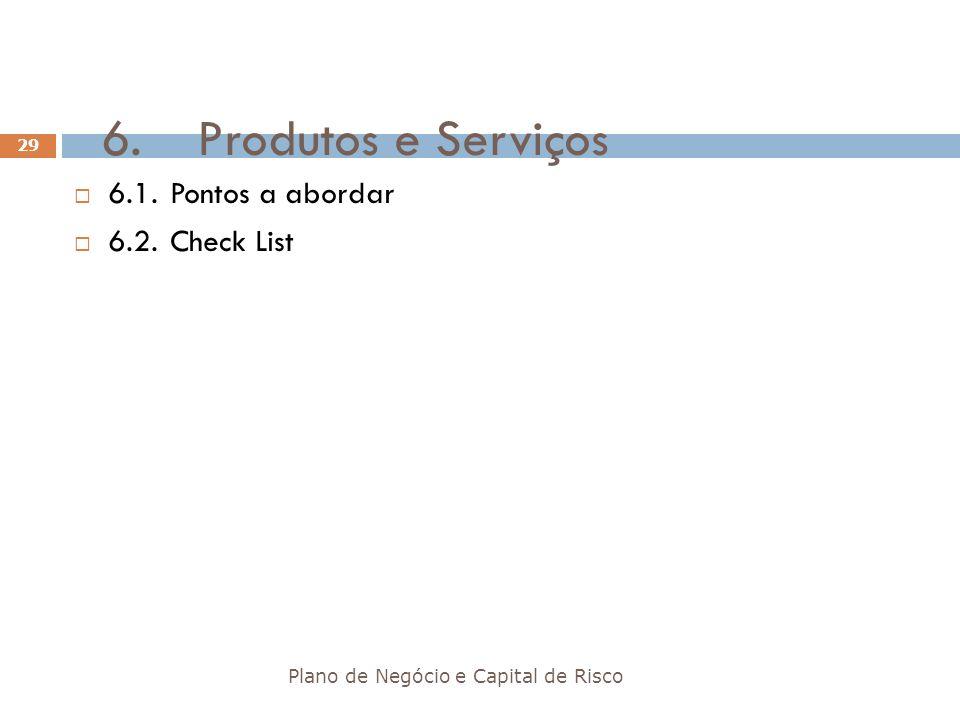 6.Produtos e Serviços Plano de Negócio e Capital de Risco 29 6.1.Pontos a abordar 6.2.Check List
