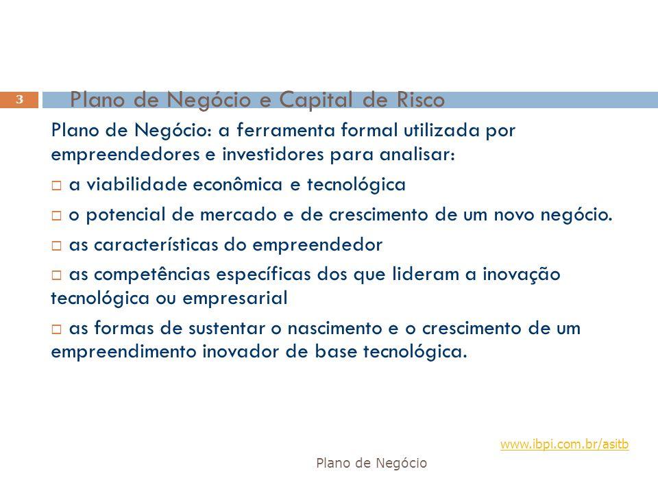 Planos de Negócios na Nova Economia Plano de Negócio e Capital de Risco 64 Ótica do investidor* em projetos de Internet**: 1.