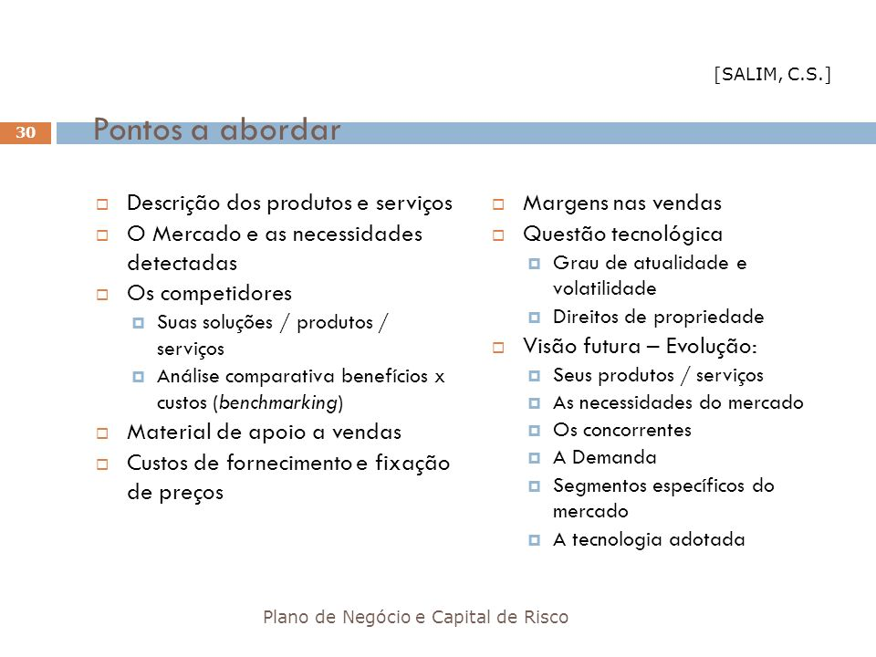 Pontos a abordar Descrição dos produtos e serviços O Mercado e as necessidades detectadas Os competidores Suas soluções / produtos / serviços Análise