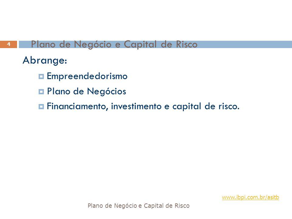 Plano de Negócio e Capital de Risco 4 Abrange: Empreendedorismo Plano de Negócios Financiamento, investimento e capital de risco. www.ibpi.com.br/asit