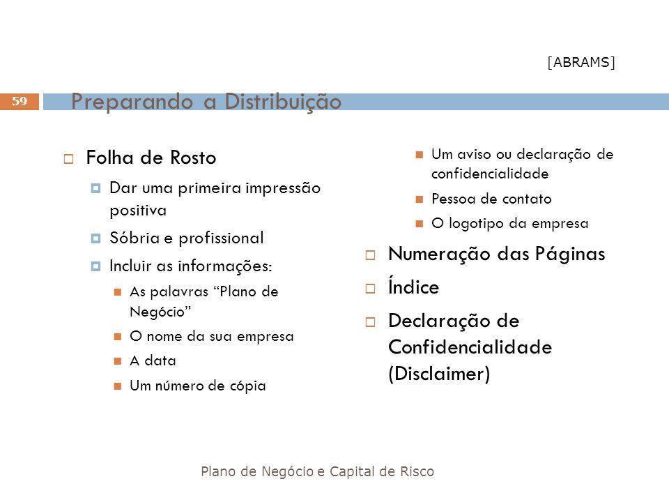 Preparando a Distribuição Folha de Rosto Dar uma primeira impressão positiva Sóbria e profissional Incluir as informações: As palavras Plano de Negóci
