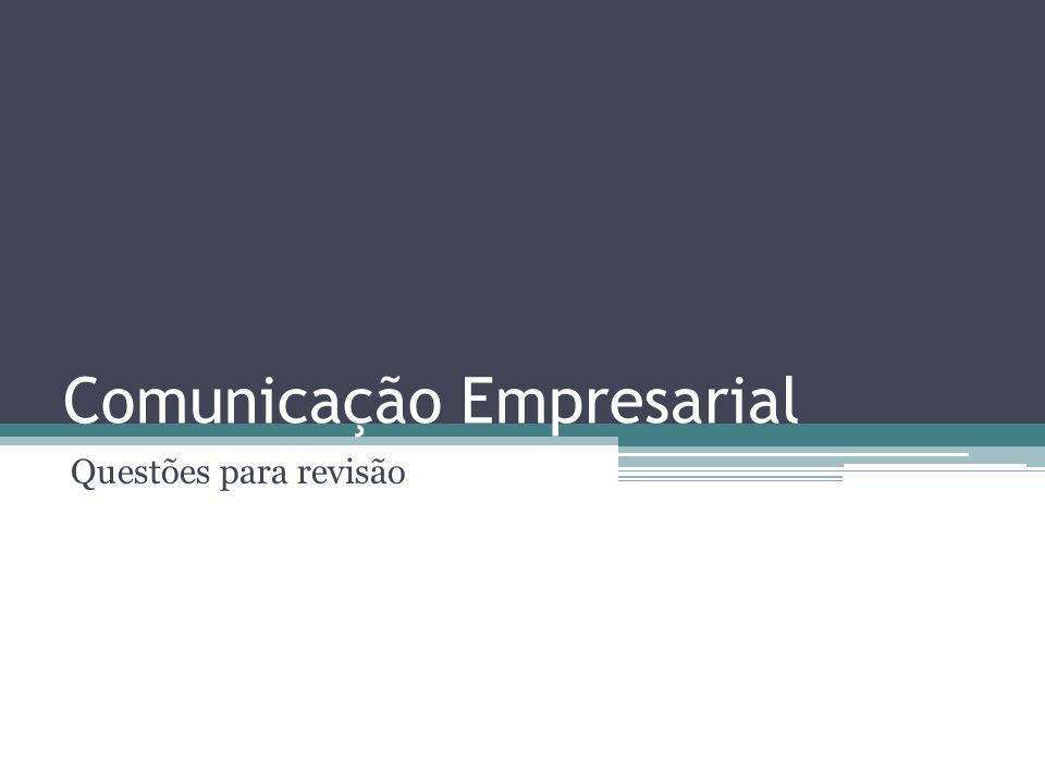 Comunicação Empresarial Questões para revisão