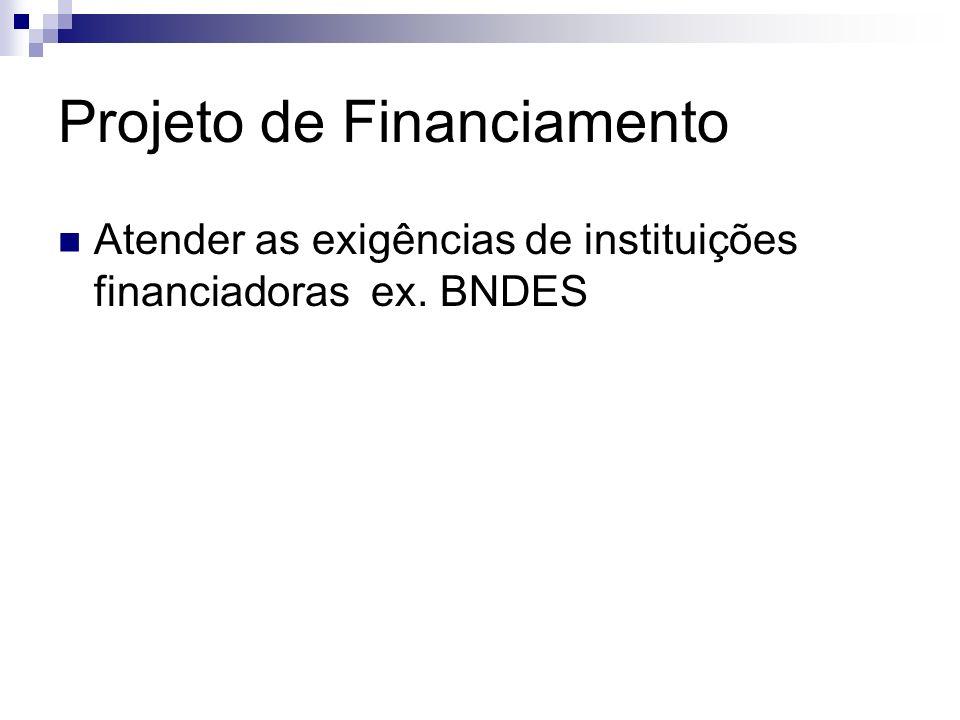 Projeto de Financiamento Atender as exigências de instituições financiadoras ex. BNDES