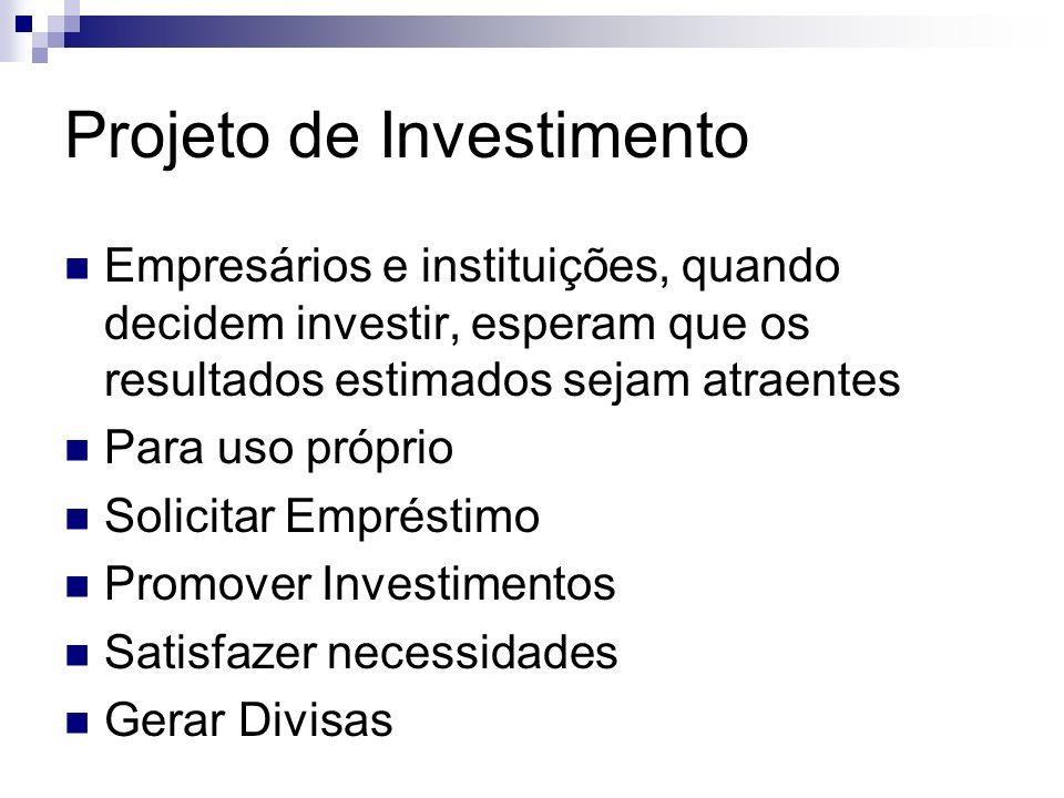 Projeto de Investimento Empresários e instituições, quando decidem investir, esperam que os resultados estimados sejam atraentes Para uso próprio Soli