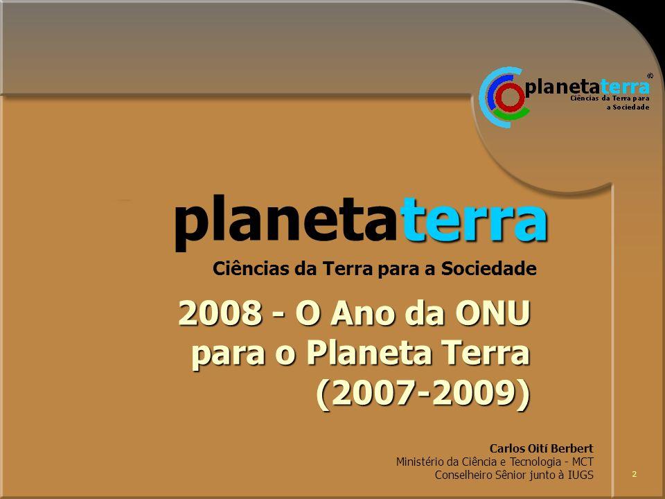 2 terra planetaterra Ciências da Terra para a Sociedade 2008 - O Ano da ONU para o Planeta Terra (2007-2009) Carlos Oití Berbert Ministério da Ciência