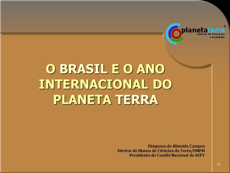 24 Diógenes de Almeida Campos Diretor do Museu de Ciências da Terra/DNPM Presidente do Comitê Nacional do AIPT O BRASIL E O ANO INTERNACIONAL DO PLANE