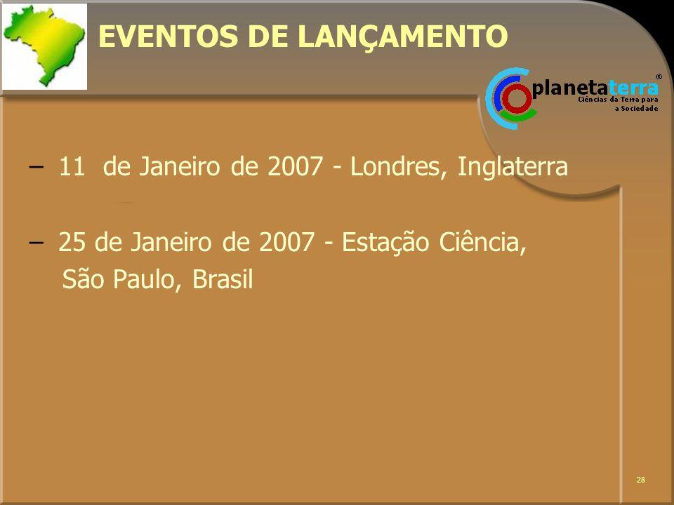 28 EVENTOS DE LANÇAMENTO –11 de Janeiro de 2007 - Londres, Inglaterra –25 de Janeiro de 2007 - Estação Ciência, São Paulo, Brasil