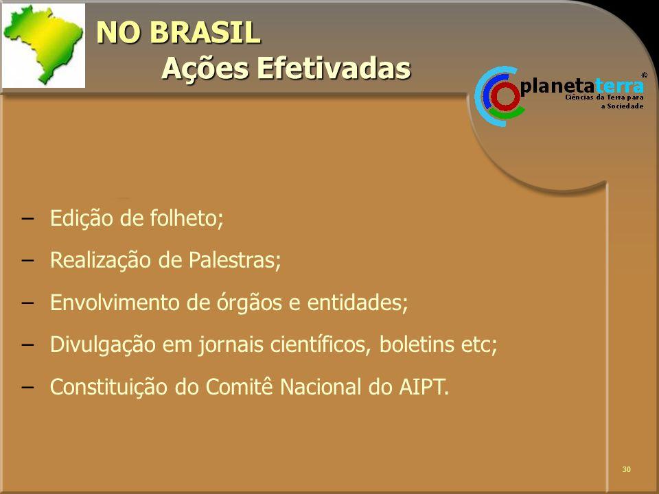 30 NO BRASIL Ações Efetivadas – –Edição de folheto; – –Realização de Palestras; – –Envolvimento de órgãos e entidades; – –Divulgação em jornais cientí