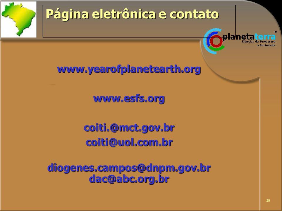 38 Página eletrônica e contato www.yearofplanetearth.orgwww.esfs.orgcoiti.@mct.gov.brcoiti@uol.com.brdiogenes.campos@dnpm.gov.brdac@abc.org.br